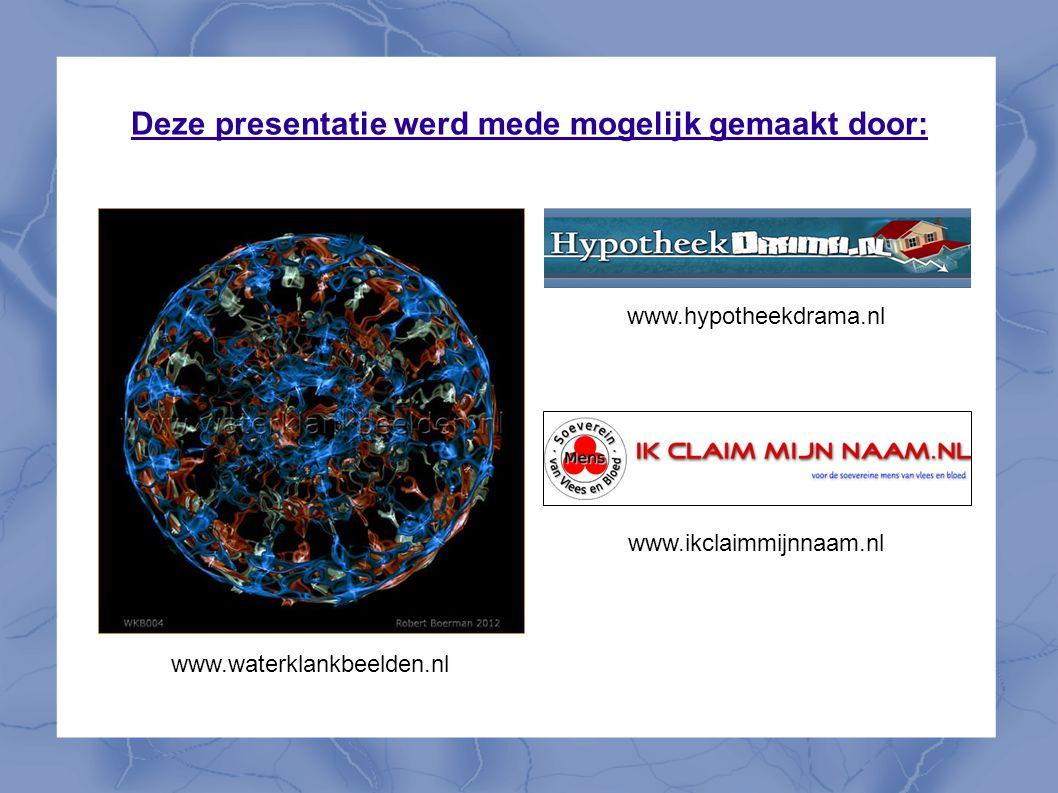 Deze presentatie werd mede mogelijk gemaakt door: www.waterklankbeelden.nl www.hypotheekdrama.nl www.ikclaimmijnnaam.nl