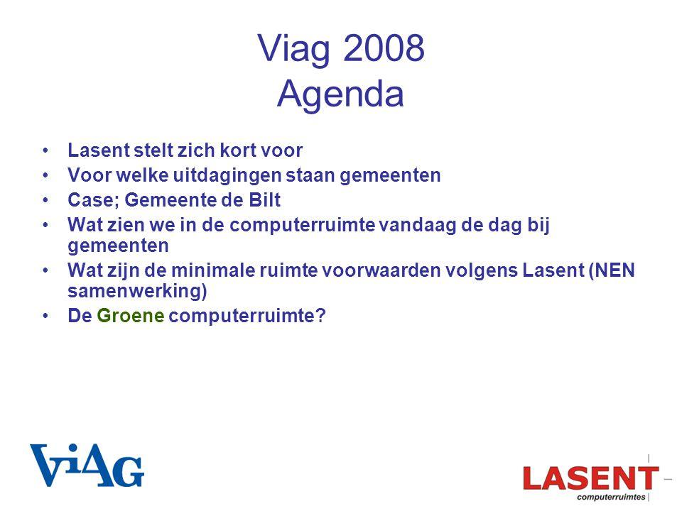 Viag 2008 Agenda Lasent stelt zich kort voor Voor welke uitdagingen staan gemeenten Case; Gemeente de Bilt Wat zien we in de computerruimte vandaag de