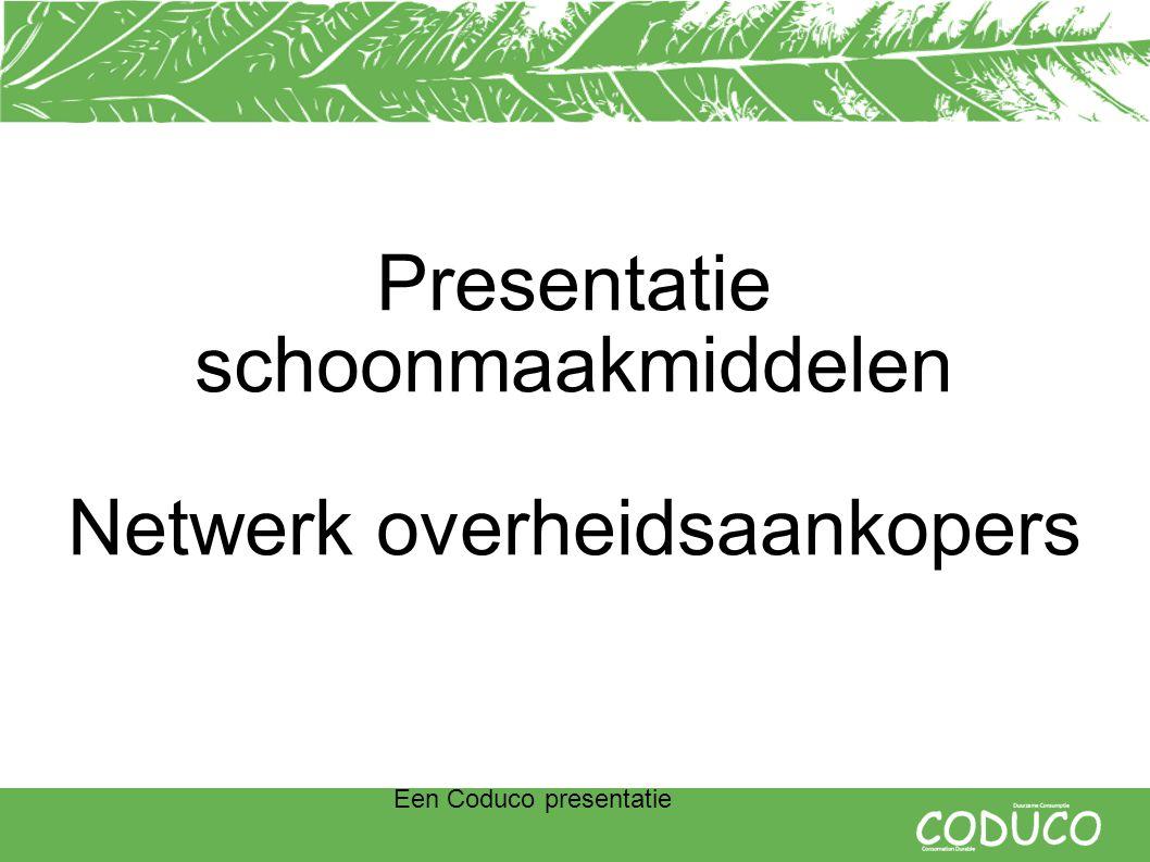 Een Coduco presentatie Presentatie schoonmaakmiddelen Netwerk overheidsaankopers