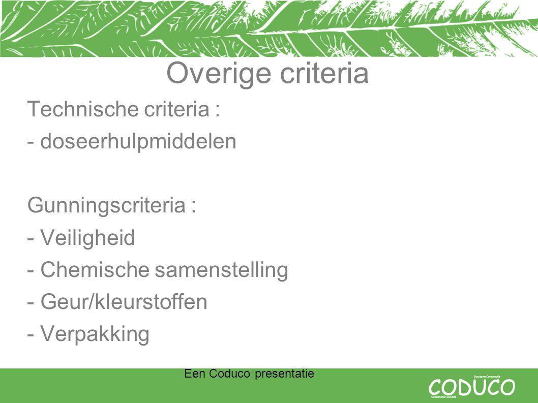 Een Coduco presentatie Overige criteria Technische criteria : - doseerhulpmiddelen Gunningscriteria : - Veiligheid - Chemische samenstelling - Geur/kleurstoffen - Verpakking