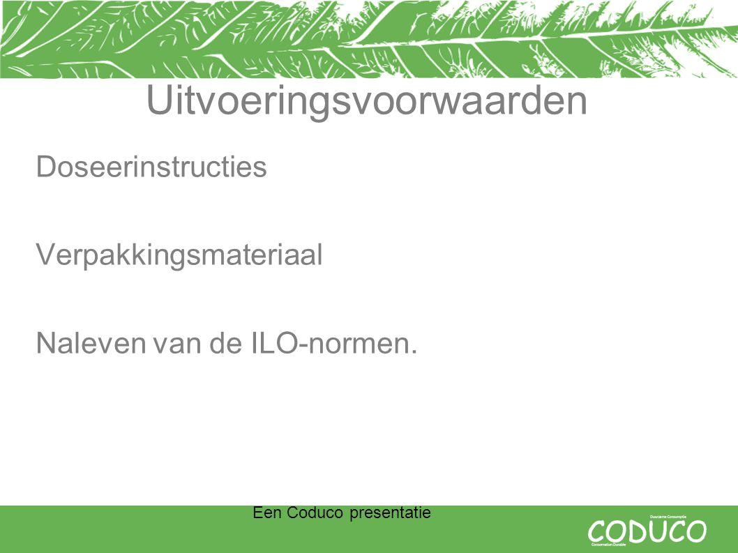 Een Coduco presentatie Uitvoeringsvoorwaarden Doseerinstructies Verpakkingsmateriaal Naleven van de ILO-normen.