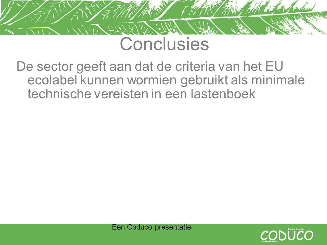 Een Coduco presentatie Conclusies De sector geeft aan dat de criteria van het EU ecolabel kunnen wormien gebruikt als minimale technische vereisten in een lastenboek