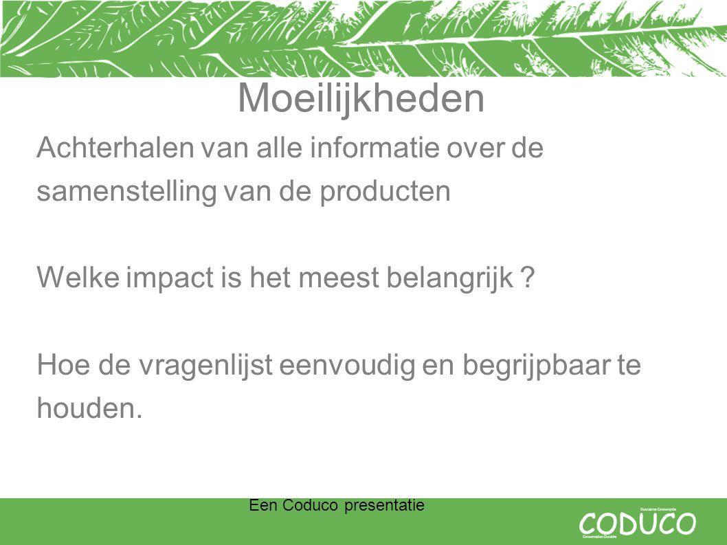 Een Coduco presentatie Moeilijkheden Achterhalen van alle informatie over de samenstelling van de producten Welke impact is het meest belangrijk .