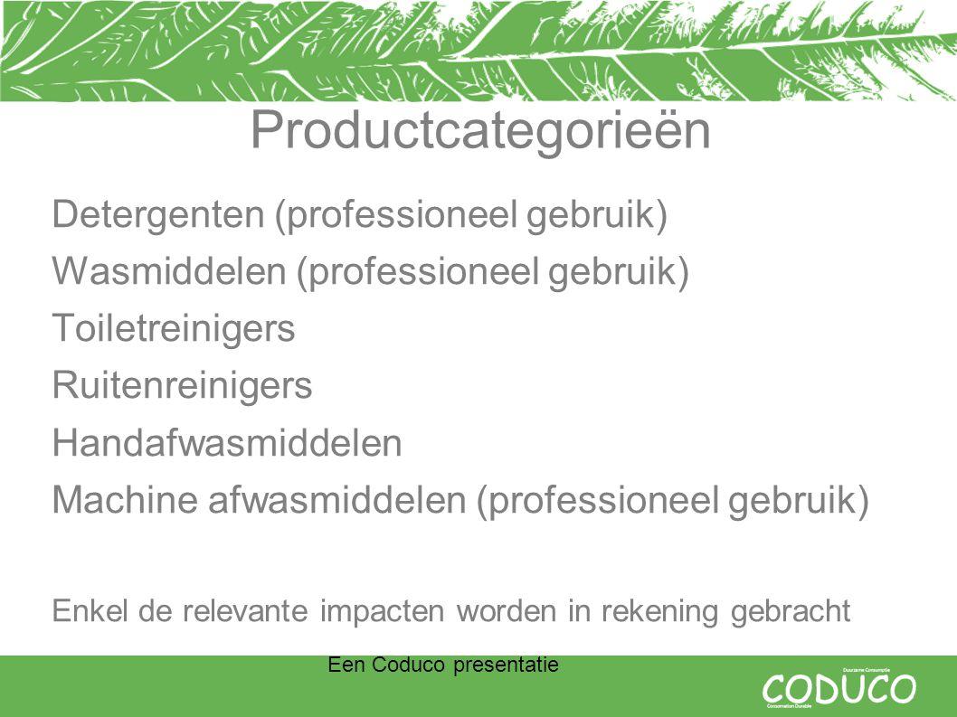 Een Coduco presentatie Productcategorieën Detergenten (professioneel gebruik) Wasmiddelen (professioneel gebruik) Toiletreinigers Ruitenreinigers Handafwasmiddelen Machine afwasmiddelen (professioneel gebruik) Enkel de relevante impacten worden in rekening gebracht