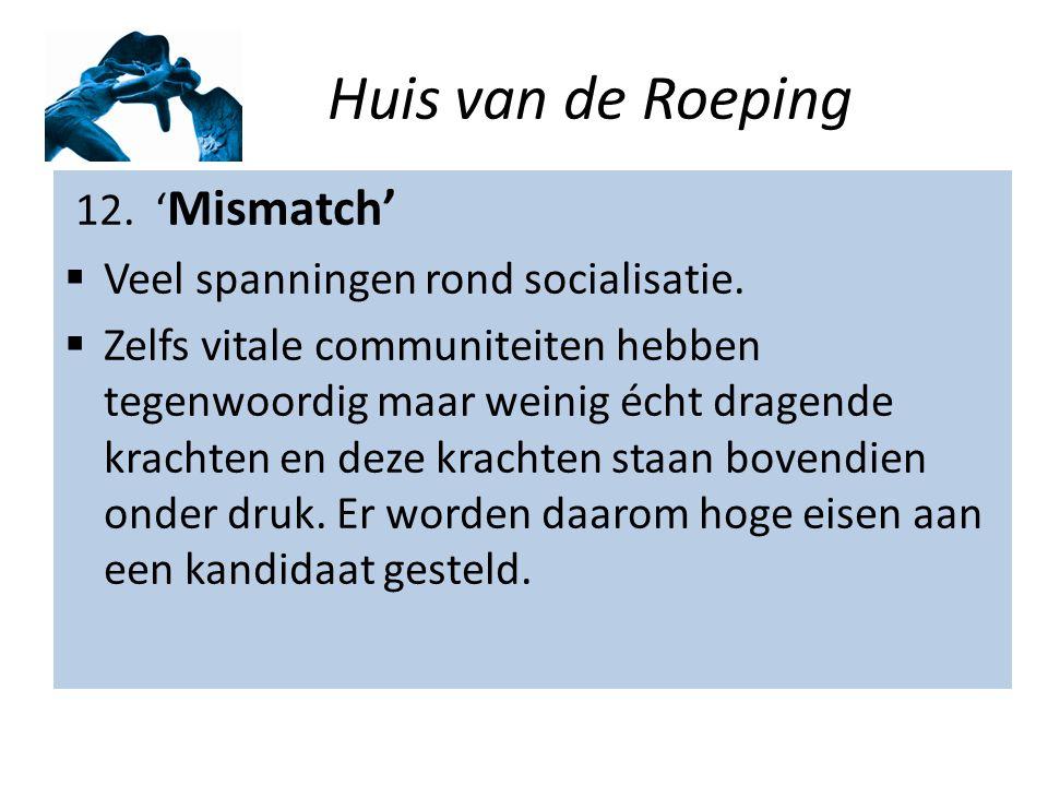 Huis van de Roeping 12. ' Mismatch'  Veel spanningen rond socialisatie.