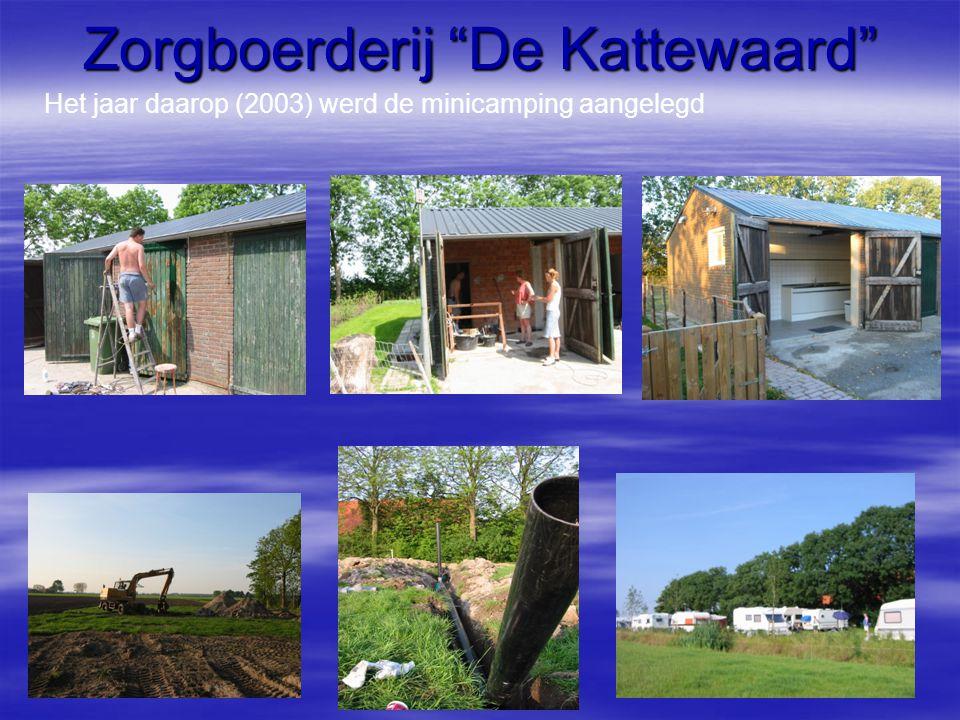 """Zorgboerderij """"De Kattewaard"""" Het jaar daarop (2003) werd de minicamping aangelegd"""