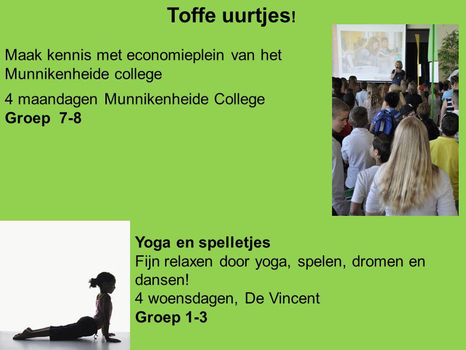 Toffe uurtjes ! 4 maandagen Munnikenheide College Groep 7-8 Maak kennis met economieplein van het Munnikenheide college Yoga en spelletjes Fijn relaxe
