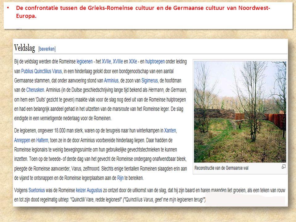 1. De confrontatie tussen de Grieks-Romeinse cultuur en de Germaanse cultuur van Noordwest- Europa.