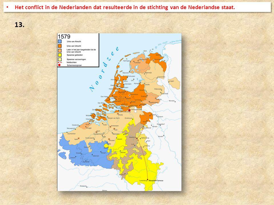13. Het conflict in de Nederlanden dat resulteerde in de stichting van de Nederlandse staat.
