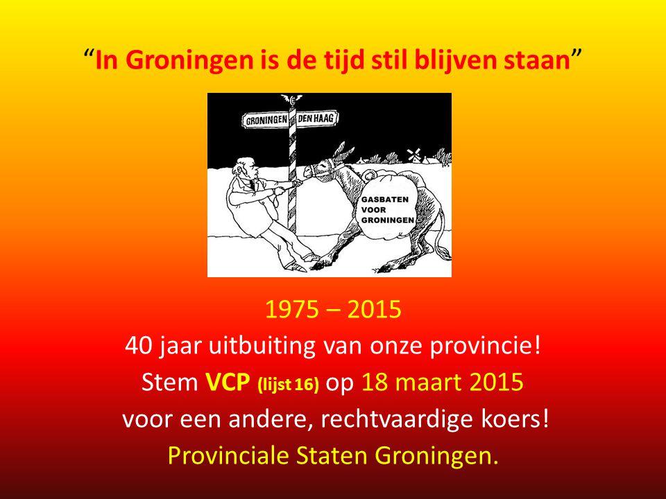 Gaswinning De VCP is voorstander van onmiddellijke stopzetting van de gaswinning mits dit mogelijk is en de veiligheid van de inwoners waarborgt.
