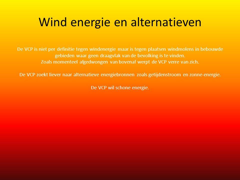 Wind energie en alternatieven De VCP is niet per definitie tegen windenergie maar is tegen plaatsen windmolens in bebouwde gebieden waar geen draagvlak van de bevolking is te vinden.