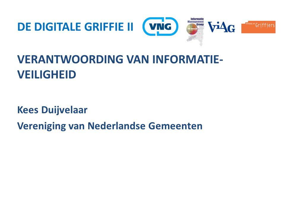 VERANTWOORDING VAN INFORMATIE- VEILIGHEID Kees Duijvelaar Vereniging van Nederlandse Gemeenten DE DIGITALE GRIFFIE II