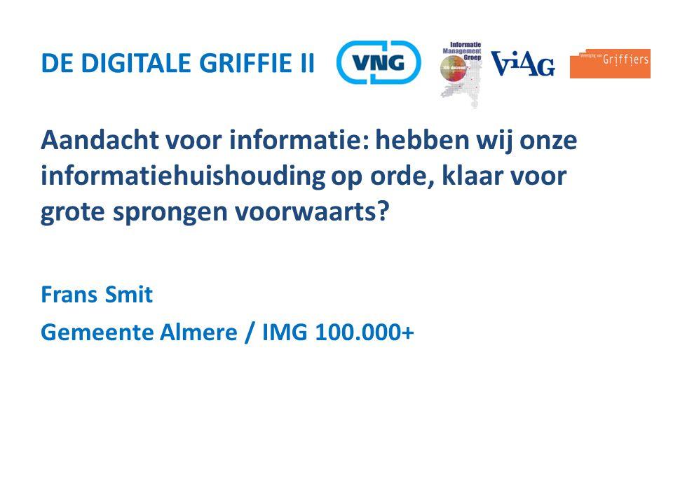 Aandacht voor informatie: hebben wij onze informatiehuishouding op orde, klaar voor grote sprongen voorwaarts? Frans Smit Gemeente Almere / IMG 100.00