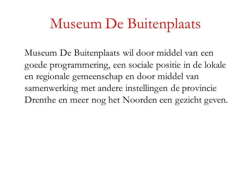 Museum De Buitenplaats Museum De Buitenplaats wil door middel van een goede programmering, een sociale positie in de lokale en regionale gemeenschap en door middel van samenwerking met andere instellingen de provincie Drenthe en meer nog het Noorden een gezicht geven.