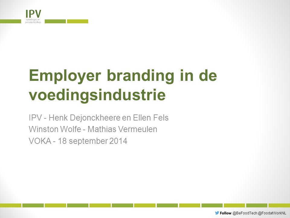 @BeFoodTech @FoodatWorkNL Employer branding in de voedingsindustrie IPV - Henk Dejonckheere en Ellen Fels Winston Wolfe - Mathias Vermeulen VOKA - 18 september 2014