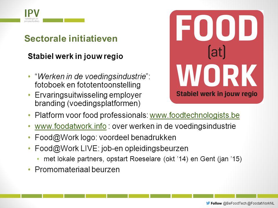@BeFoodTech @FoodatWorkNL Sectorale initiatieven Platform voor food professionals: www.foodtechnologists.bewww.foodtechnologists.be www.foodatwork.info : over werken in de voedingsindustriewww.foodatwork.info Food@Work logo: voordeel benadrukken Food@Work LIVE: job-en opleidingsbeurzen met lokale partners, opstart Roeselare (okt '14) en Gent (jan '15) Promomateriaal beurzen Stabiel werk in jouw regio Werken in de voedingsindustrie : fotoboek en fototentoonstelling Ervaringsuitwisseling employer branding (voedingsplatformen)