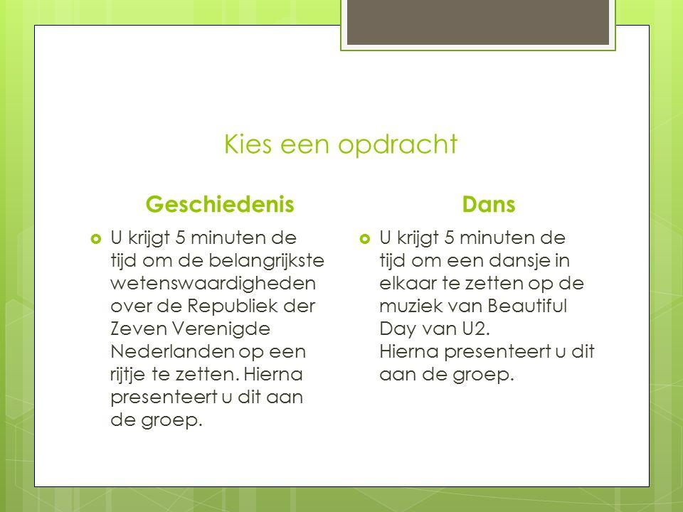 Kies een opdracht Geschiedenis  U krijgt 5 minuten de tijd om de belangrijkste wetenswaardigheden over de Republiek der Zeven Verenigde Nederlanden op een rijtje te zetten.
