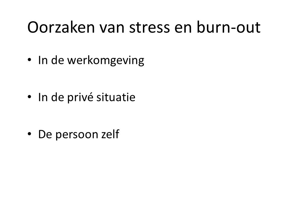Oorzaken van stress en burn-out In de werkomgeving In de privé situatie De persoon zelf