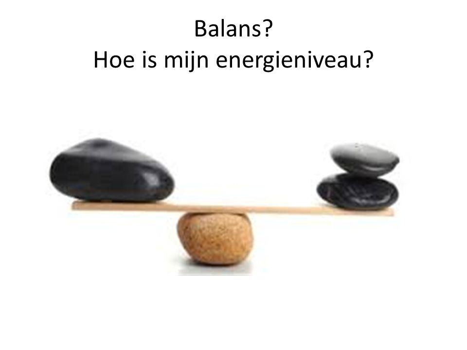 Balans? Hoe is mijn energieniveau?