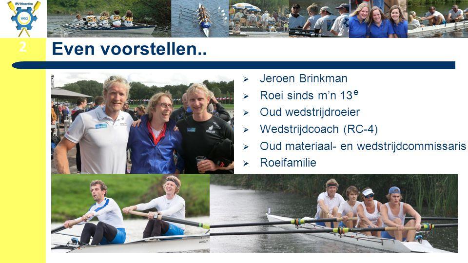 2 Even voorstellen..  Jeroen Brinkman  Roei sinds m'n 13  Oud wedstrijdroeier  Wedstrijdcoach (RC-4)  Oud materiaal- en wedstrijdcommissaris  Ro