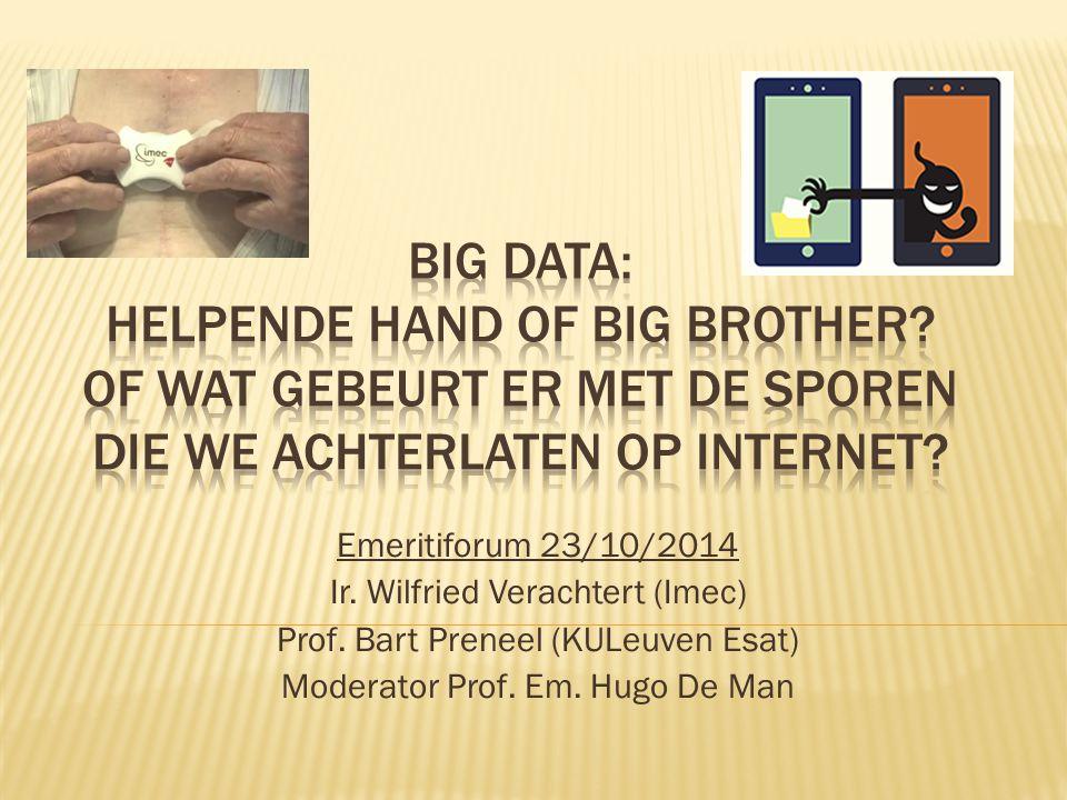 Emeritiforum 23/10/2014 Ir. Wilfried Verachtert (Imec) Prof. Bart Preneel (KULeuven Esat) Moderator Prof. Em. Hugo De Man