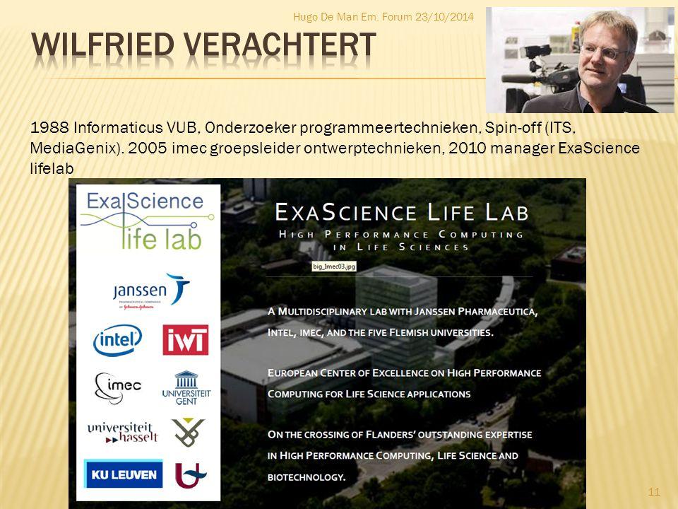 Hugo De Man Em. Forum 23/10/2014 11 1988 Informaticus VUB, Onderzoeker programmeertechnieken, Spin-off (ITS, MediaGenix). 2005 imec groepsleider ontwe