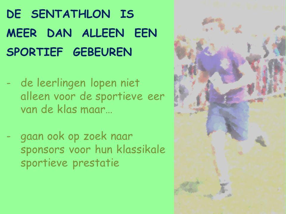 DE SENTATHLON IS MEER DAN ALLEEN EEN SPORTIEF GEBEUREN -de leerlingen lopen niet alleen voor de sportieve eer van de klas maar… -gaan ook op zoek naar sponsors voor hun klassikale sportieve prestatie