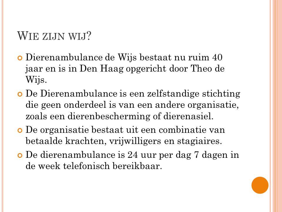 W IE ZIJN WIJ ? Dierenambulance de Wijs bestaat nu ruim 40 jaar en is in Den Haag opgericht door Theo de Wijs. De Dierenambulance is een zelfstandige
