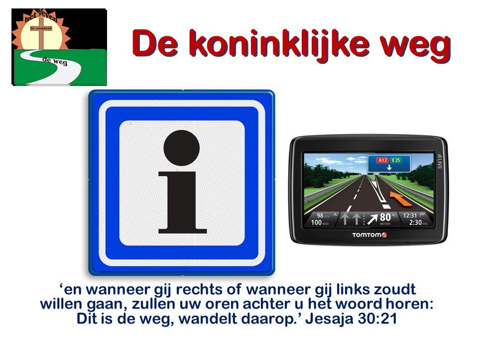'en wanneer gij rechts of wanneer gij links zoudt willen gaan, zullen uw oren achter u het woord horen: Dit is de weg, wandelt daarop.' Jesaja 30:21 De koninklijke weg