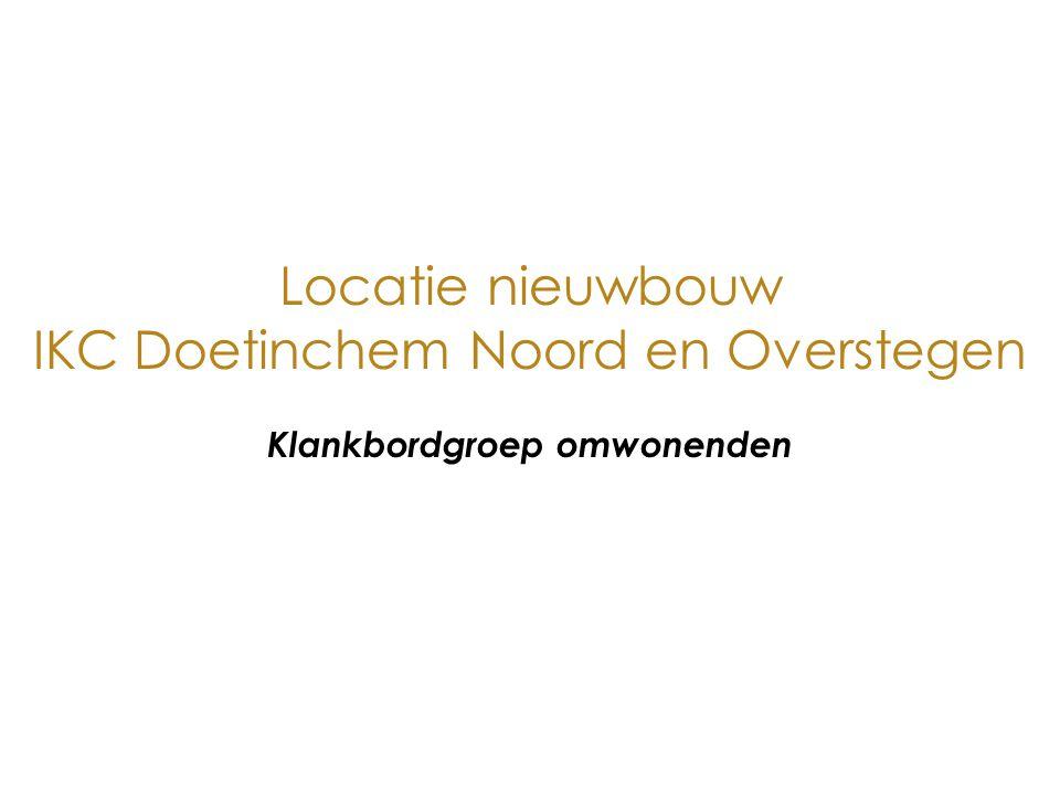 Locatie nieuwbouw IKC Doetinchem Noord en Overstegen Klankbordgroep omwonenden