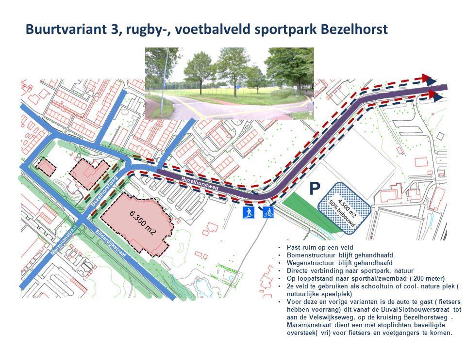 Buurtvariant 3, rugby-, voetbalveld sportpark Bezelhorst Marsmanstraat Bilderdijkstraat Bezelhorstweg Oude Rozengaardseweg P Past ruim op een veld Bom