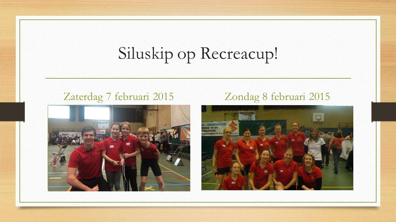 Siluskip op Recreacup! Zaterdag 7 februari 2015Zondag 8 februari 2015
