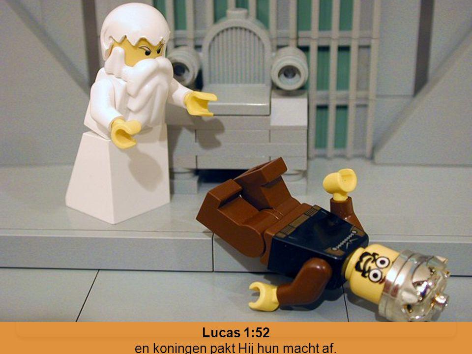 Lucas 1:52 en koningen pakt Hij hun macht af.