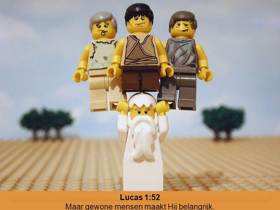 Lucas 1:52 Maar gewone mensen maakt Hij belangrijk.