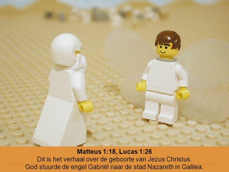 Matteus 1:18, Lucas 1:26 Dit is het verhaal over de geboorte van Jezus Christus. God stuurde de engel Gabriël naar de stad Nazareth in Galilea.