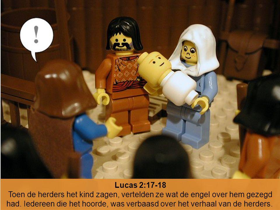 Lucas 2:17-18 Toen de herders het kind zagen, vertelden ze wat de engel over hem gezegd had. Iedereen die het hoorde, was verbaasd over het verhaal va