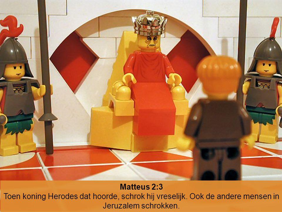 Matteus 2:3 Toen koning Herodes dat hoorde, schrok hij vreselijk. Ook de andere mensen in Jeruzalem schrokken.