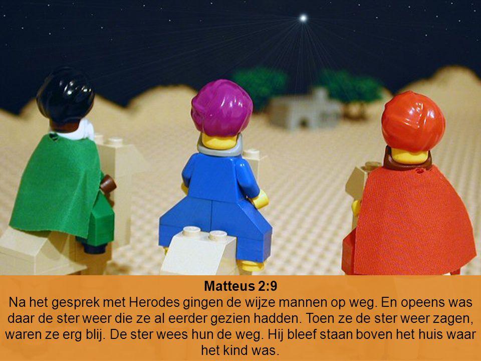 Matteus 2:9 Na het gesprek met Herodes gingen de wijze mannen op weg. En opeens was daar de ster weer die ze al eerder gezien hadden. Toen ze de ster