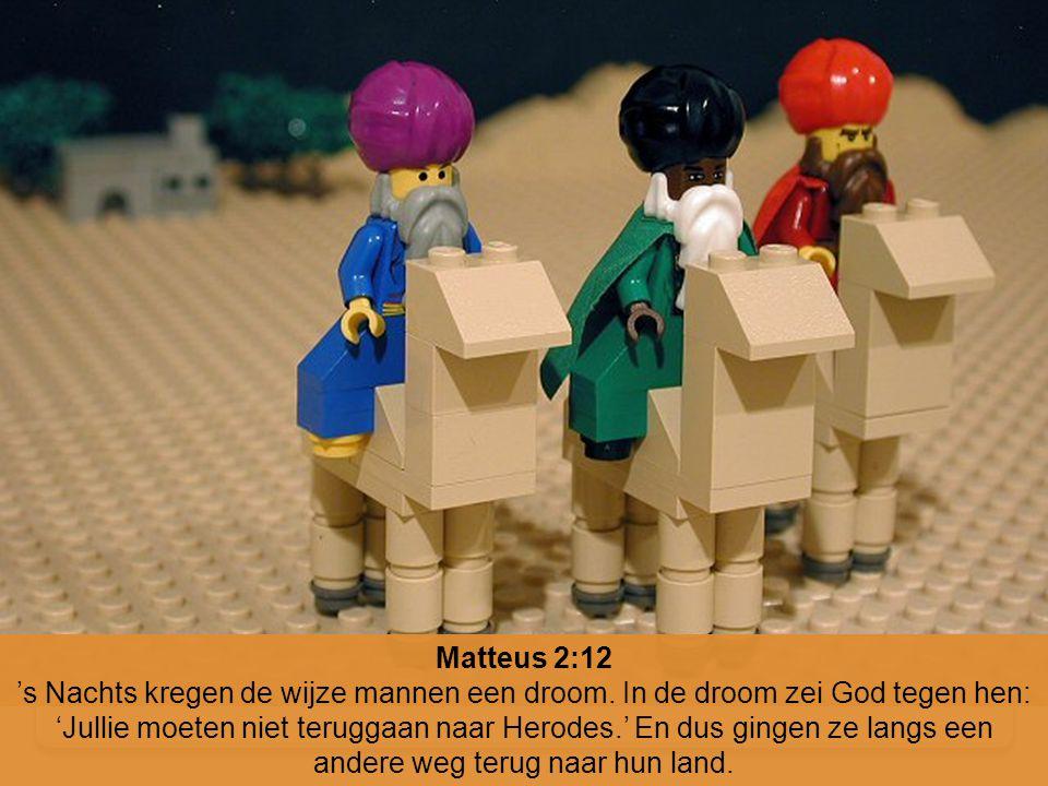 Matteus 2:12 's Nachts kregen de wijze mannen een droom. In de droom zei God tegen hen: 'Jullie moeten niet teruggaan naar Herodes.' En dus gingen ze
