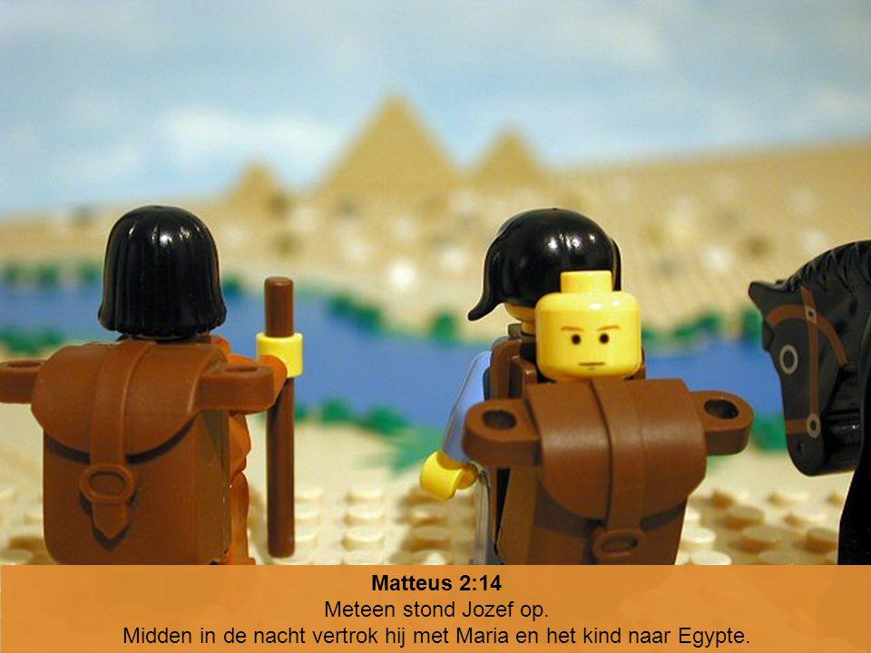 Matteus 2:14 Meteen stond Jozef op. Midden in de nacht vertrok hij met Maria en het kind naar Egypte.