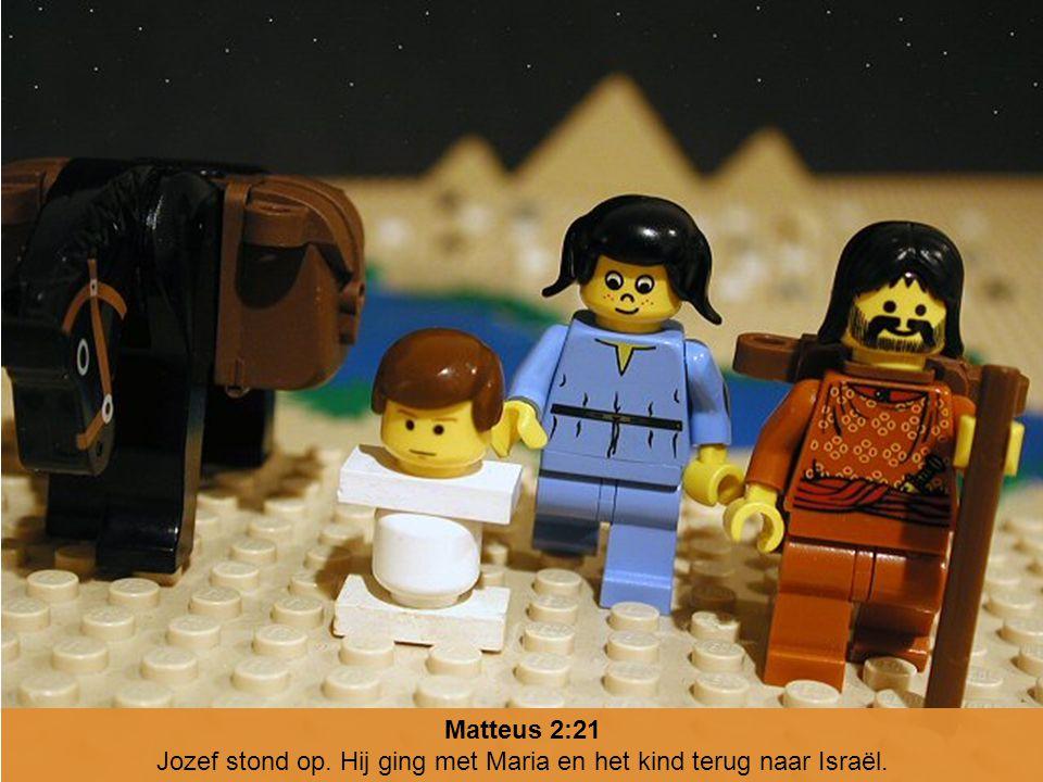 Matteus 2:21 Jozef stond op. Hij ging met Maria en het kind terug naar Israël.