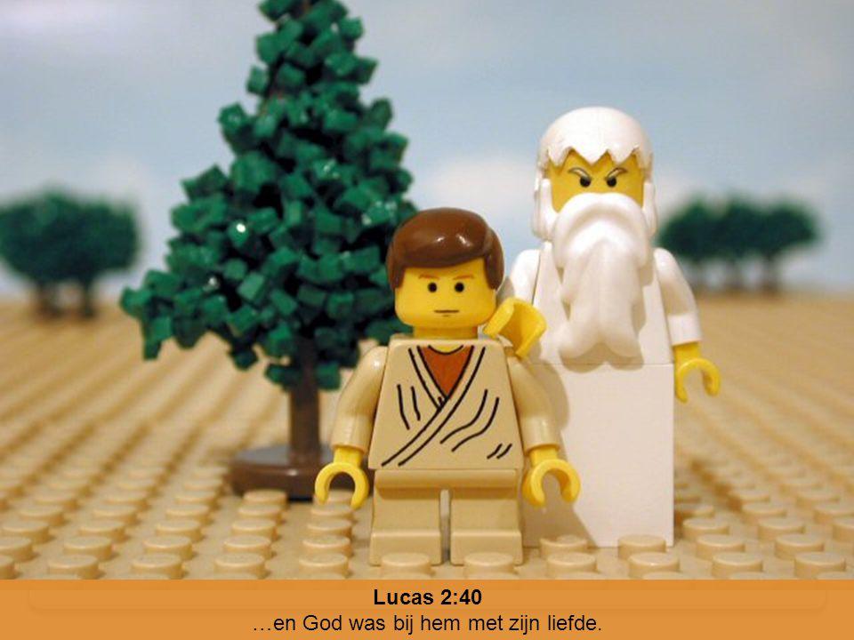 Lucas 2:40 …en God was bij hem met zijn liefde.