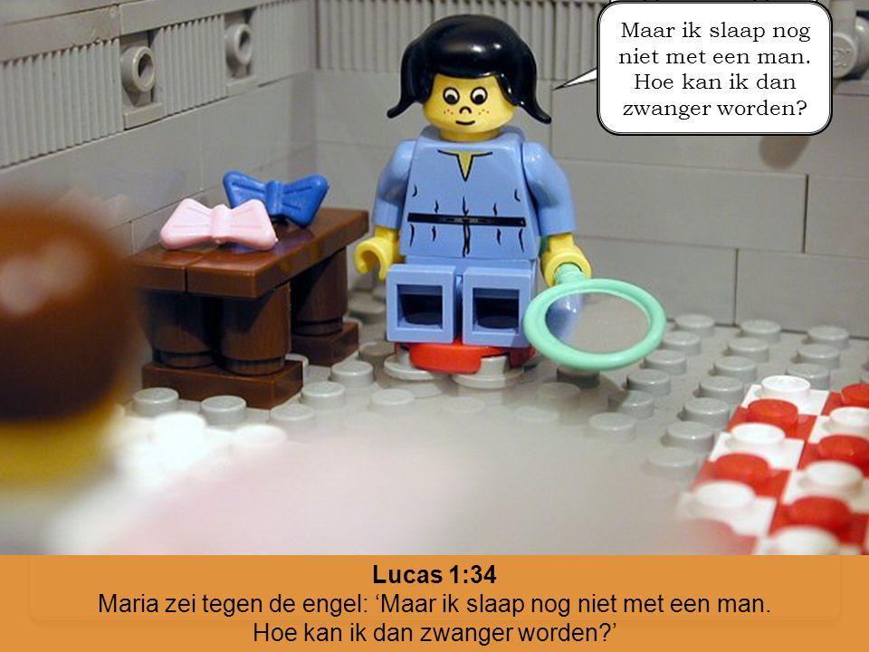 Lucas 1:34 Maria zei tegen de engel: 'Maar ik slaap nog niet met een man. Hoe kan ik dan zwanger worden?' Maar ik slaap nog niet met een man. Hoe kan