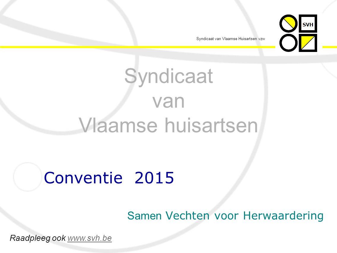 Syndicaat van Vlaamse Huisartsen vzw  budget artsenhonoraria 2015: 7,77 miljard €  dit is een stijging van 1,52% of van 116 miljoen € waarvan niets voor de huisartsen… Conventie 2015: budget