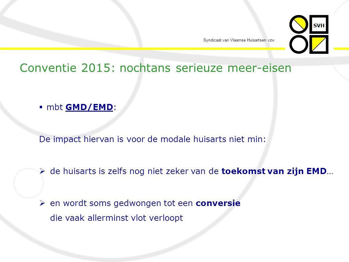 Syndicaat van Vlaamse Huisartsen vzw  mbt GMD/EMD: De impact hiervan is voor de modale huisarts niet min:  de huisarts is zelfs nog niet zeker van de toekomst van zijn EMD…  en wordt soms gedwongen tot een conversie die vaak allerminst vlot verloopt Conventie 2015: nochtans serieuze meer-eisen