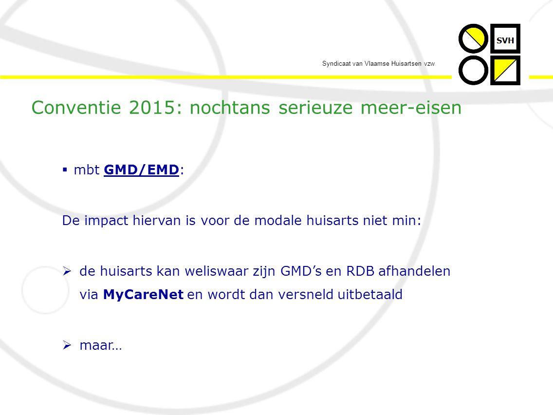 Syndicaat van Vlaamse Huisartsen vzw  mbt GMD/EMD: De impact hiervan is voor de modale huisarts niet min:  de huisarts kan weliswaar zijn GMD's en RDB afhandelen via MyCareNet en wordt dan versneld uitbetaald  maar… Conventie 2015: nochtans serieuze meer-eisen