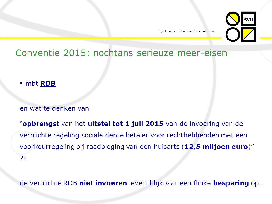 Syndicaat van Vlaamse Huisartsen vzw  mbt RDB: en wat te denken van opbrengst van het uitstel tot 1 juli 2015 van de invoering van de verplichte regeling sociale derde betaler voor rechthebbenden met een voorkeurregeling bij raadpleging van een huisarts (12,5 miljoen euro) .