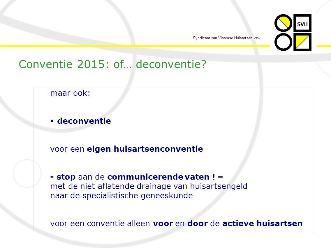 Syndicaat van Vlaamse Huisartsen vzw maar ook:  deconventie voor een eigen huisartsenconventie - stop aan de communicerende vaten .