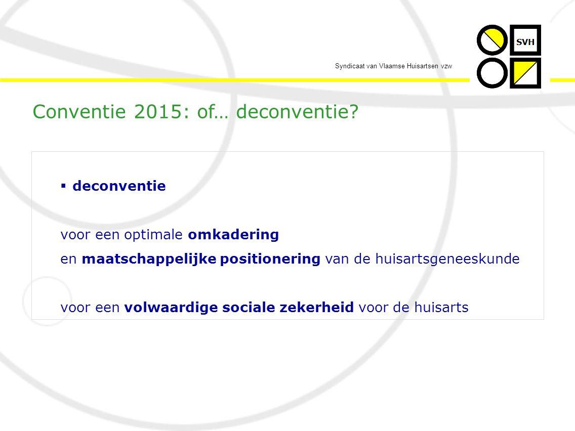 Syndicaat van Vlaamse Huisartsen vzw  deconventie voor een optimale omkadering en maatschappelijke positionering van de huisartsgeneeskunde voor een volwaardige sociale zekerheid voor de huisarts Conventie 2015: of… deconventie?