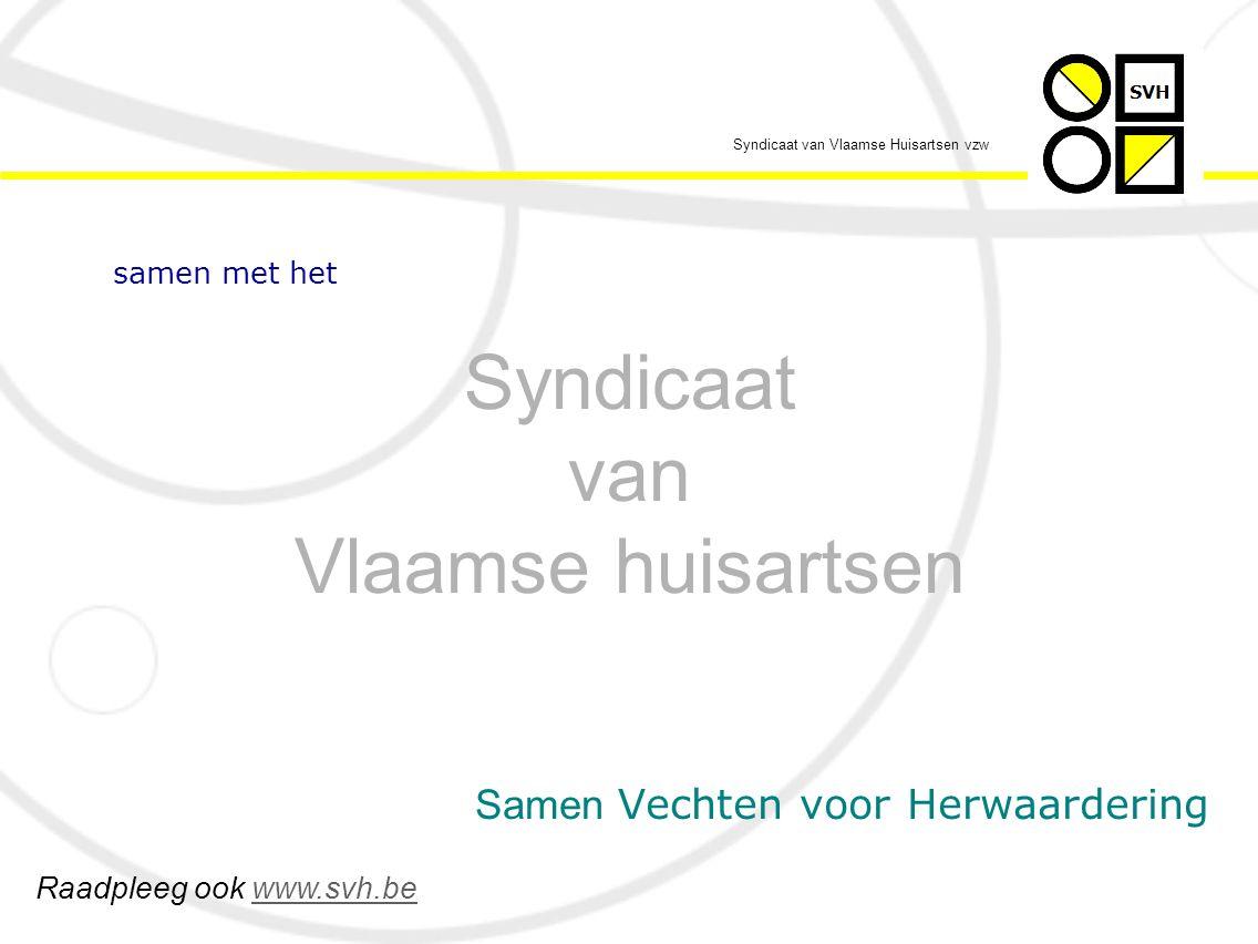 Syndicaat van Vlaamse huisartsen Raadpleeg ook www.svh.bewww.svh.be Samen Vechten voor Herwaardering Syndicaat van Vlaamse Huisartsen vzw samen met het